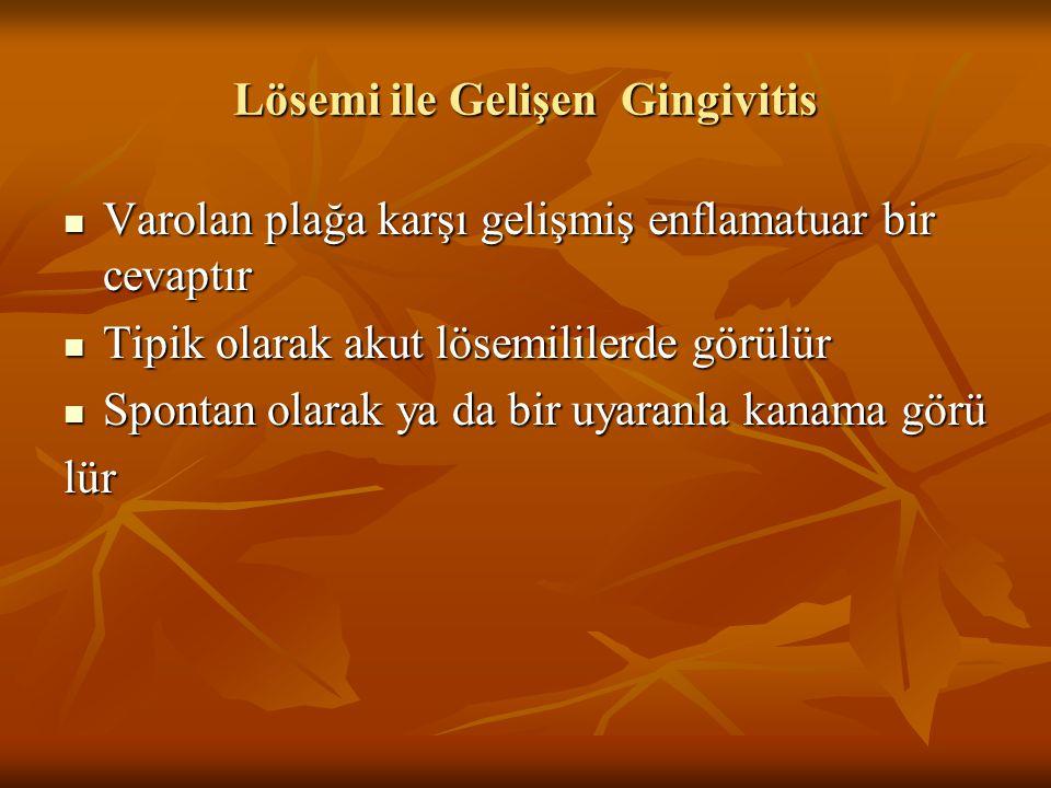 Lösemi ile Gelişen Gingivitis Varolan plağa karşı gelişmiş enflamatuar bir cevaptır Varolan plağa karşı gelişmiş enflamatuar bir cevaptır Tipik olarak