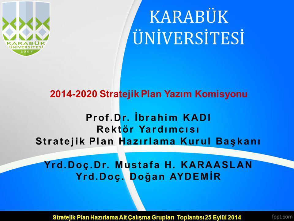 KARABÜK ÜNİVERSİTESİ 2014-2020 Stratejik Plan Yazım Komisyonu Prof.Dr.
