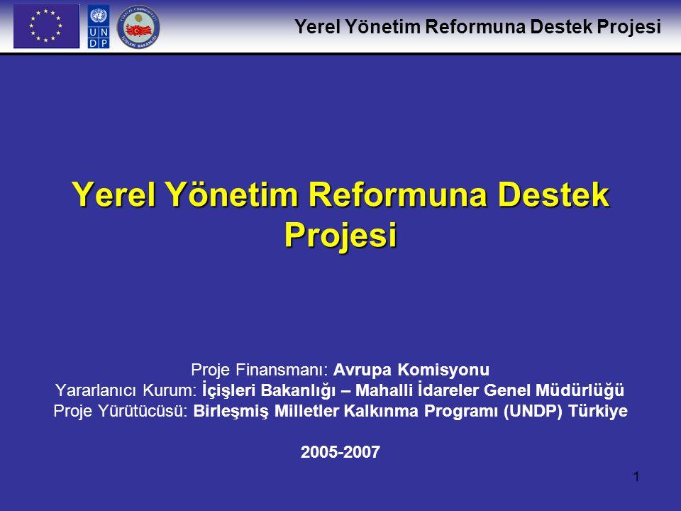 Yerel Yönetim Reformuna Destek Projesi 2 AB'ye Katılım Sürecinde Yerel Yönetim Reformu Türk Hükümeti'nin Yerel Yönetim Reformu Programı'ndaki Temel Hedefleri –Yerel yönetimlerde demokratik karar alma mekanizmalarının geliştirilmesi –Yerel yönetimlerin yönetsel/mali özerkliğinin, etkinliğinin ve hesap verebilirliğinin artırılması –Yerel kamu hizmetlerin niteliğinin ve vatandaşlara erişiminin iyileştirilmesi