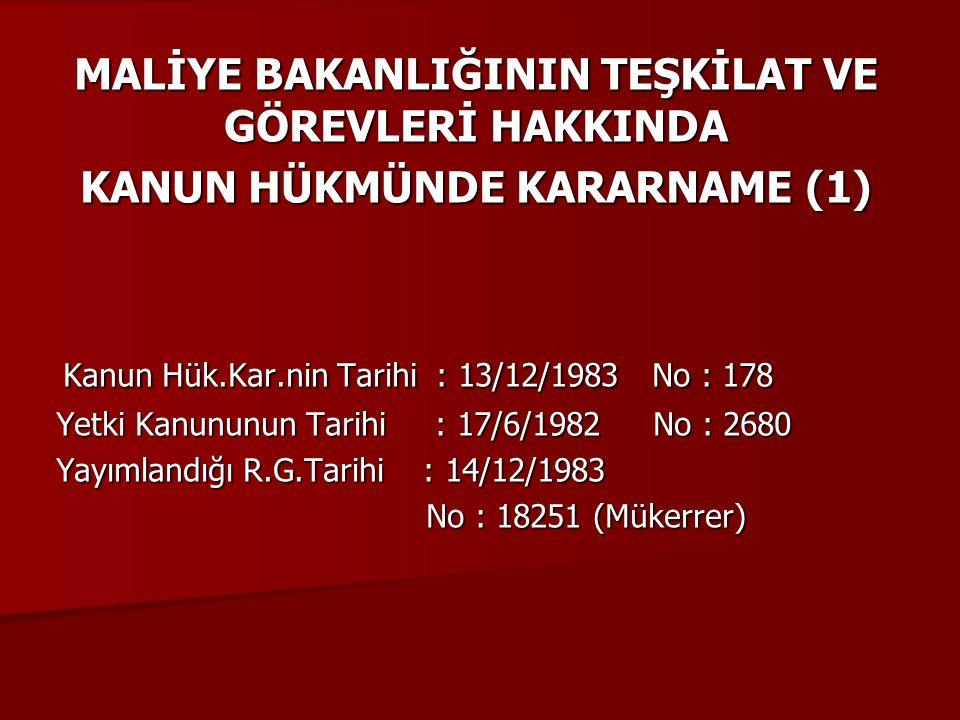 MALİYE BAKANLIĞININ TEŞKİLAT VE GÖREVLERİ HAKKINDA KANUN HÜKMÜNDE KARARNAME (1) Kanun Hük.Kar.nin Tarihi : 13/12/1983 No : 178 Kanun Hük.Kar.nin Tarih