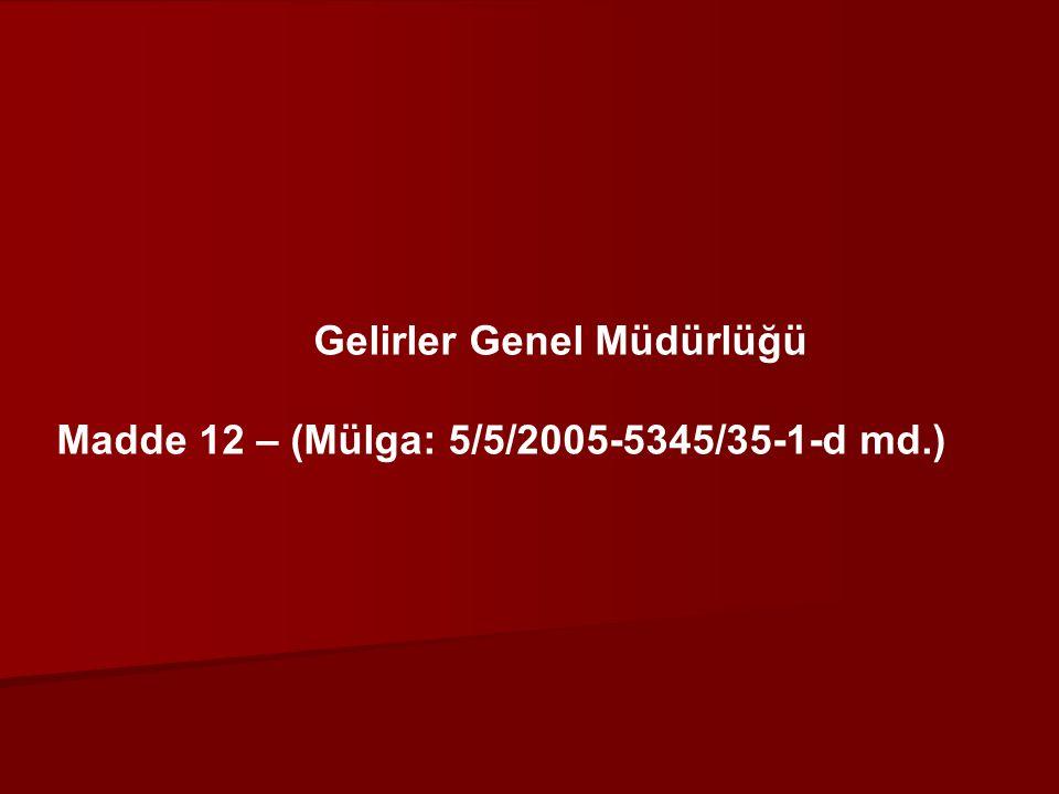 Gelirler Genel Müdürlüğü Madde 12 – (Mülga: 5/5/2005-5345/35-1-d md.)