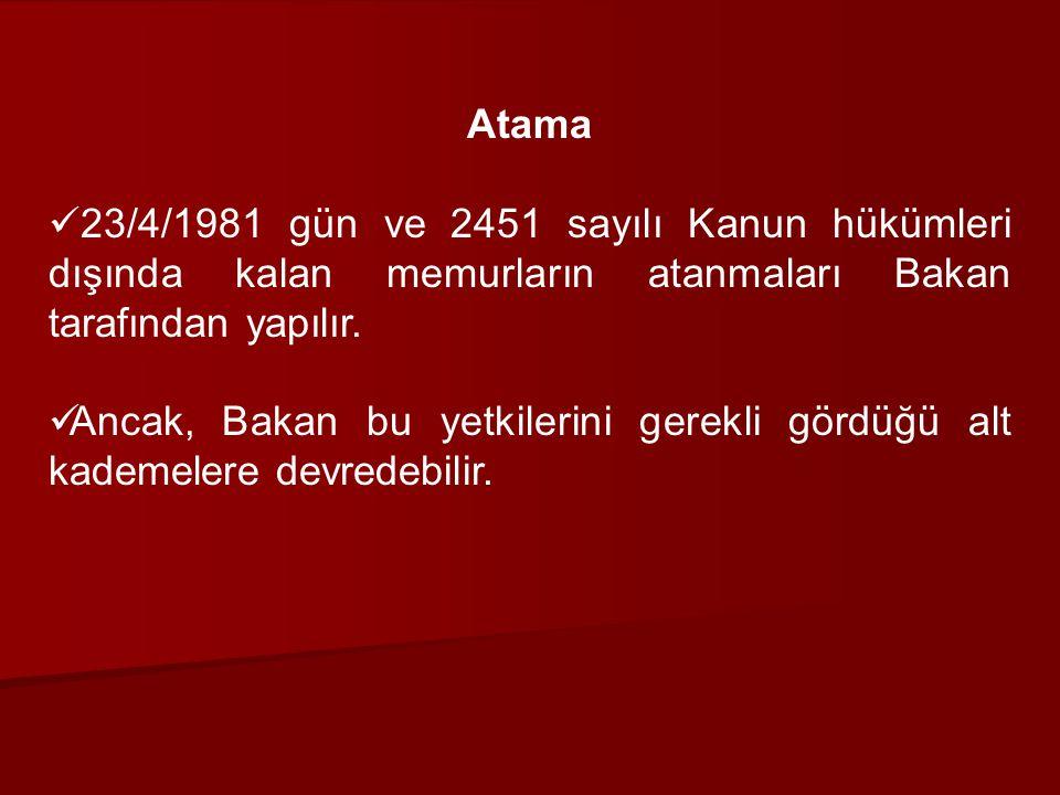 Atama 23/4/1981 gün ve 2451 sayılı Kanun hükümleri dışında kalan memurların atanmaları Bakan tarafından yapılır. Ancak, Bakan bu yetkilerini gerekli g