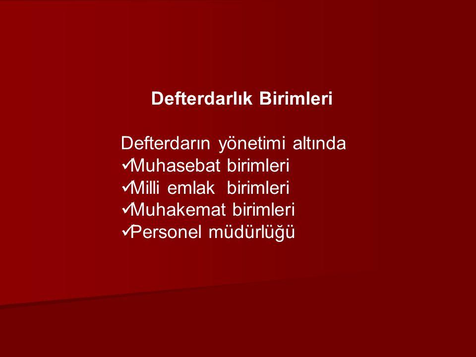 Defterdarlık Birimleri Defterdarın yönetimi altında Muhasebat birimleri Milli emlak birimleri Muhakemat birimleri Personel müdürlüğü