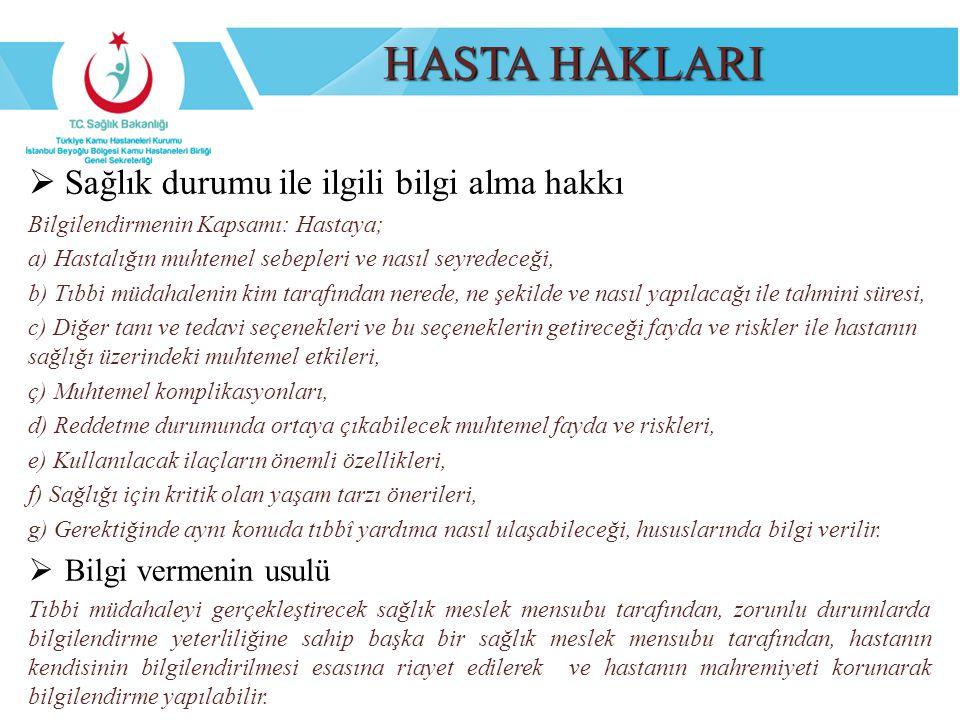 HASTA HAKLARI  Sağlık durumu ile ilgili bilgi alma hakkı Bilgilendirmenin Kapsamı: Hastaya; a) Hastalığın muhtemel sebepleri ve nasıl seyredeceği, b)