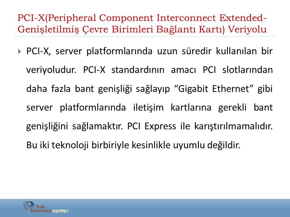 PCI-X(Peripheral Component Interconnect Extended- Genişletilmiş Çevre Birimleri Bağlantı Kartı) Veriyolu  PCI-X, server platformlarında uzun süredir