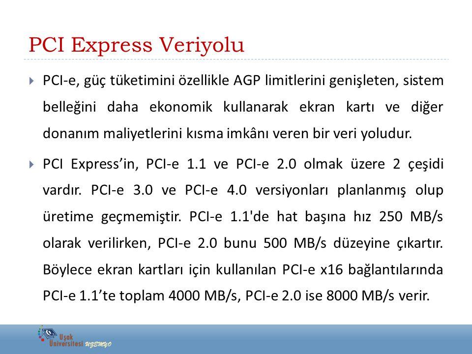 PCI Express Veriyolu  PCI-e, güç tüketimini özellikle AGP limitlerini genişleten, sistem belleğini daha ekonomik kullanarak ekran kartı ve diğer dona
