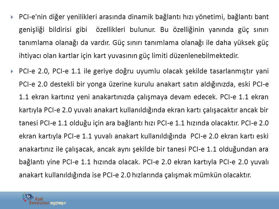  PCI-e'nin diğer yenilikleri arasında dinamik bağlantı hızı yönetimi, bağlantı bant genişliği bildirisi gibi özellikleri bulunur. Bu özelliğinin yanı