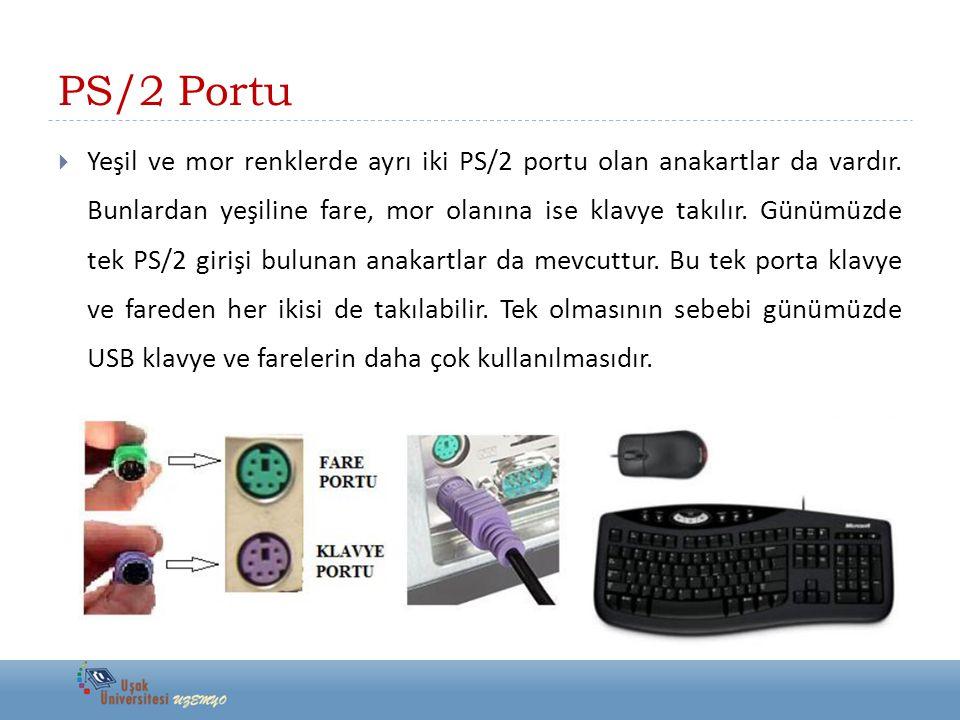 PS/2 Portu  Yeşil ve mor renklerde ayrı iki PS/2 portu olan anakartlar da vardır. Bunlardan yeşiline fare, mor olanına ise klavye takılır. Günümüzde