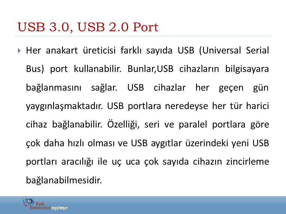 USB 3.0, USB 2.0 Port  Her anakart üreticisi farklı sayıda USB (Universal Serial Bus) port kullanabilir. Bunlar,USB cihazların bilgisayara bağlanması