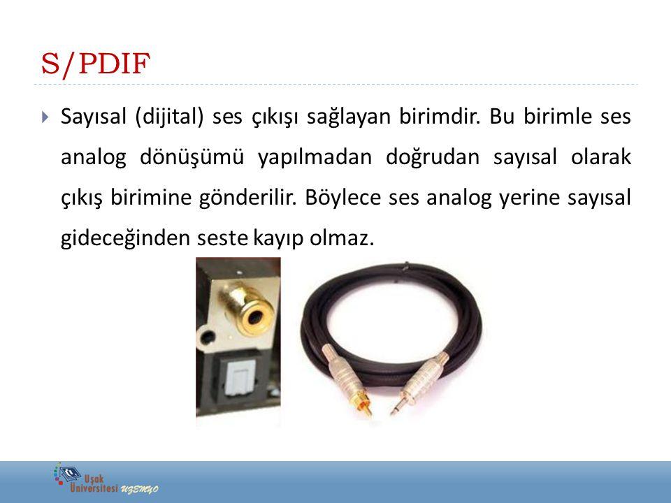 S/PDIF  Sayısal (dijital) ses çıkışı sağlayan birimdir. Bu birimle ses analog dönüşümü yapılmadan doğrudan sayısal olarak çıkış birimine gönderilir.
