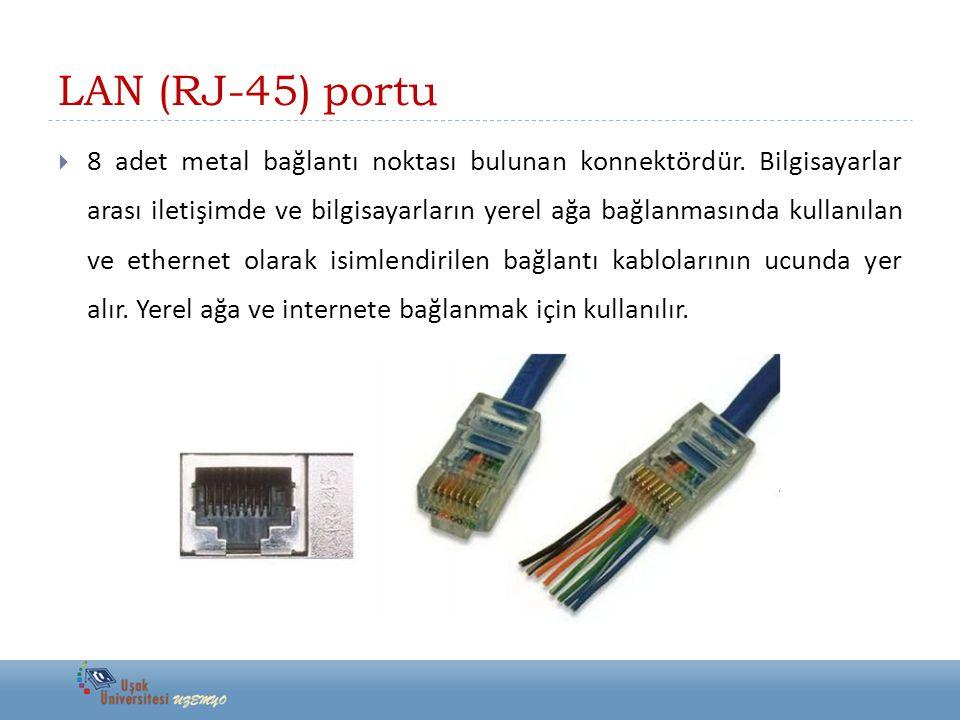 LAN (RJ-45) portu  8 adet metal bağlantı noktası bulunan konnektördür. Bilgisayarlar arası iletişimde ve bilgisayarların yerel ağa bağlanmasında kull