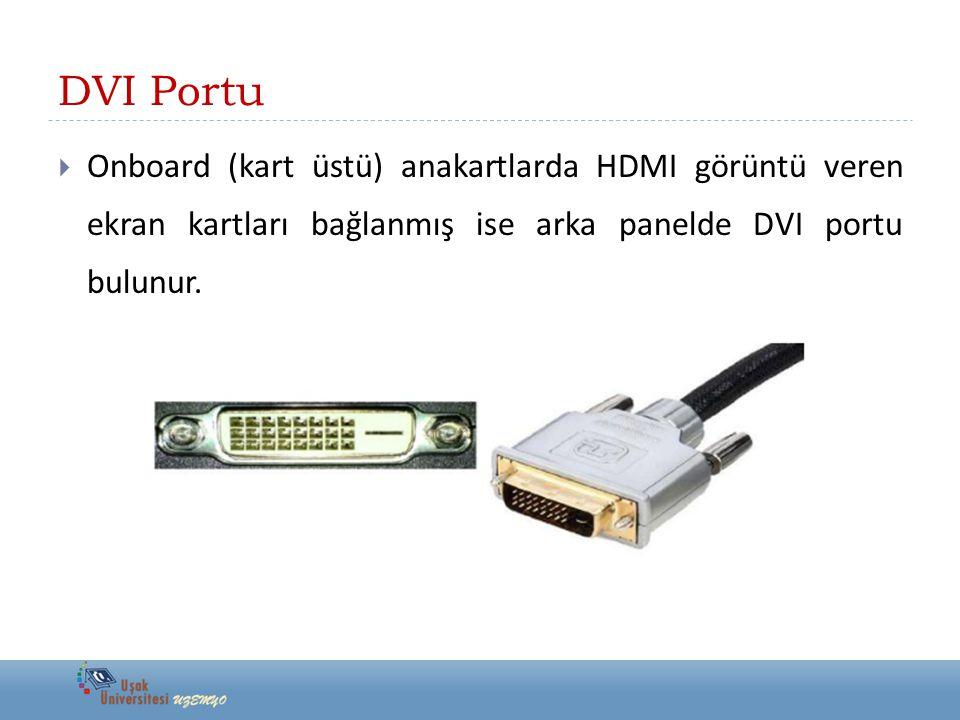 DVI Portu  Onboard (kart üstü) anakartlarda HDMI görüntü veren ekran kartları bağlanmış ise arka panelde DVI portu bulunur.