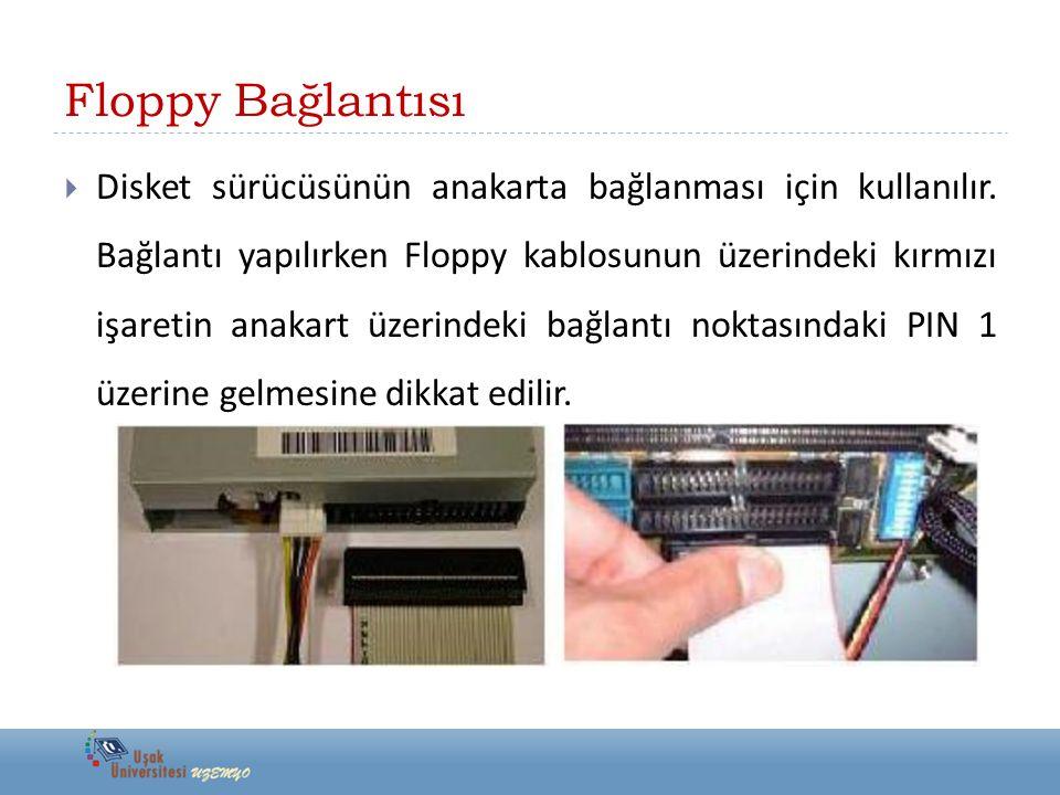 Floppy Bağlantısı  Disket sürücüsünün anakarta bağlanması için kullanılır. Bağlantı yapılırken Floppy kablosunun üzerindeki kırmızı işaretin anakart