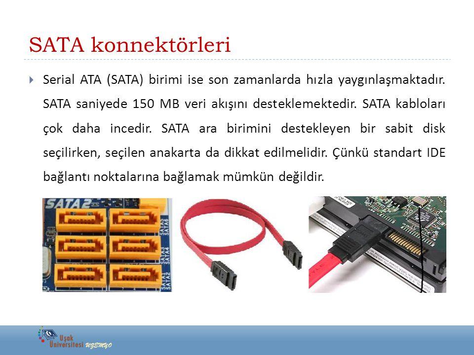SATA konnektörleri  Serial ATA (SATA) birimi ise son zamanlarda hızla yaygınlaşmaktadır. SATA saniyede 150 MB veri akışını desteklemektedir. SATA kab
