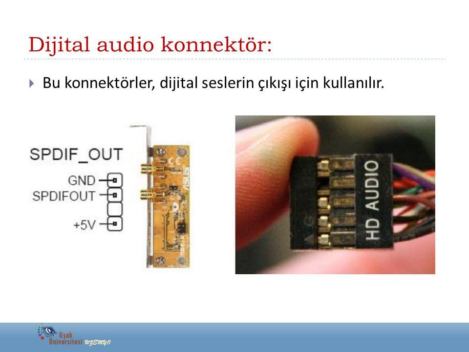 Dijital audio konnektör:  Bu konnektörler, dijital seslerin çıkışı için kullanılır.
