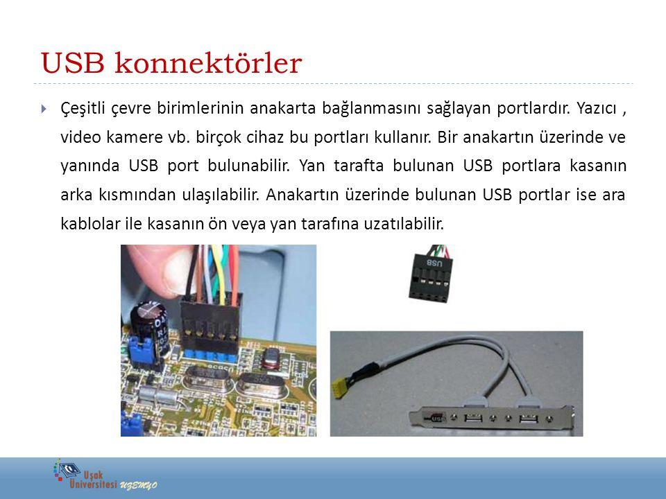 USB konnektörler  Çeşitli çevre birimlerinin anakarta bağlanmasını sağlayan portlardır. Yazıcı, video kamere vb. birçok cihaz bu portları kullanır. B