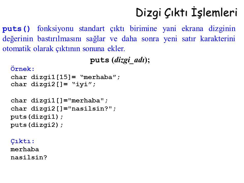 """Dizgi Çıktı İşlemleri puts (dizgi_adı); Örnek: char dizgi1[15]= """"merhaba""""; char dizgi2[]= """"iyi""""; char dizgi1[]="""