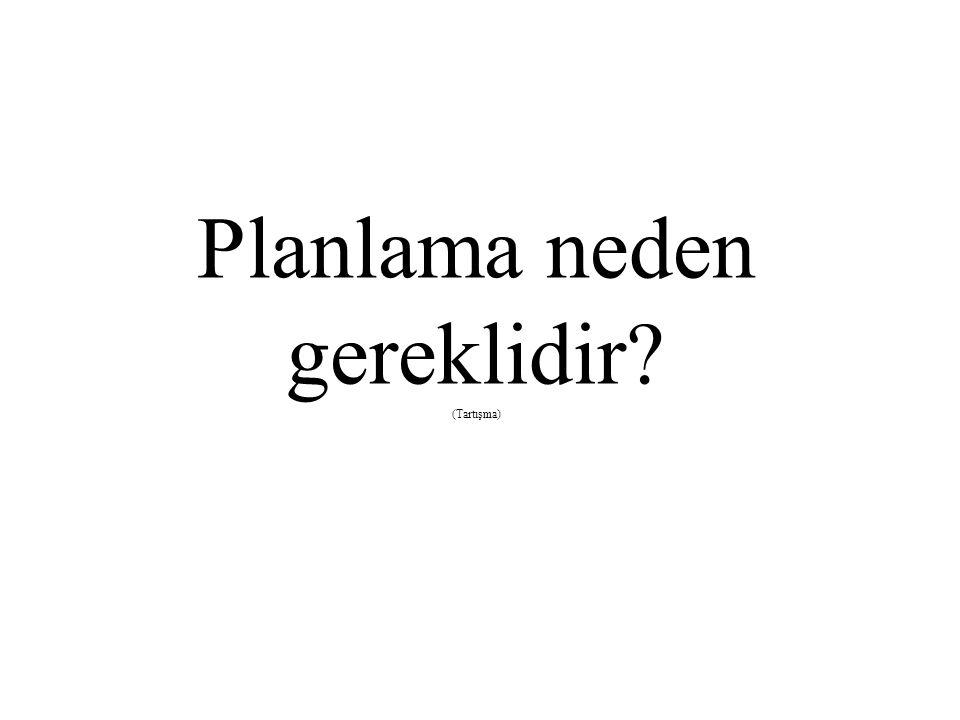 Planlama neden gereklidir? (Tartışma)