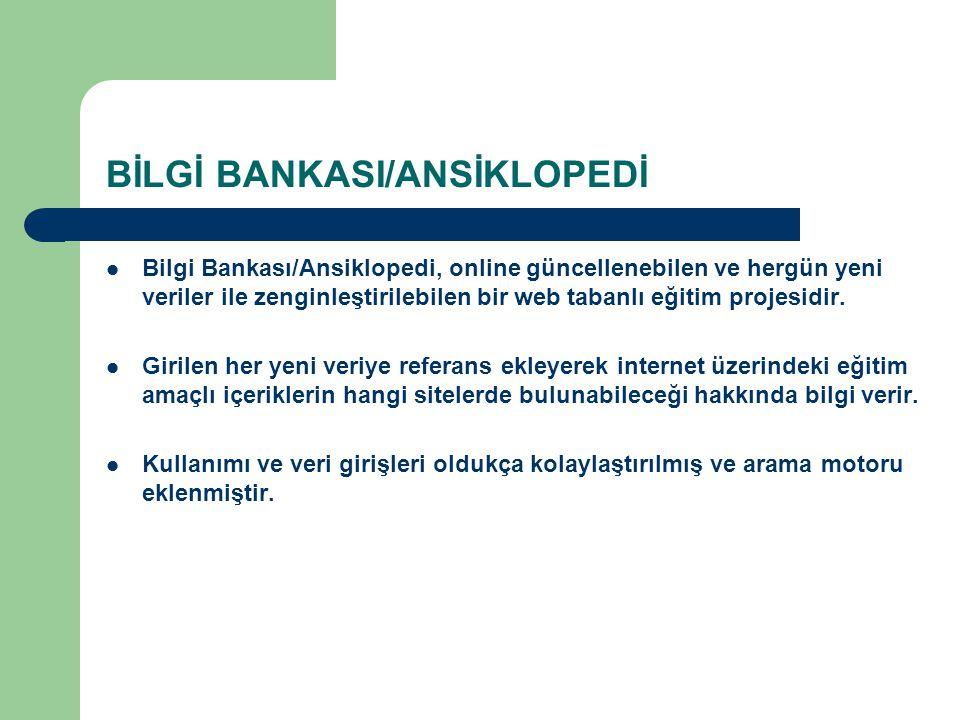 BİLGİ BANKASI/ANSİKLOPEDİ Bilgi Bankası/Ansiklopedi, online güncellenebilen ve hergün yeni veriler ile zenginleştirilebilen bir web tabanlı eğitim pro
