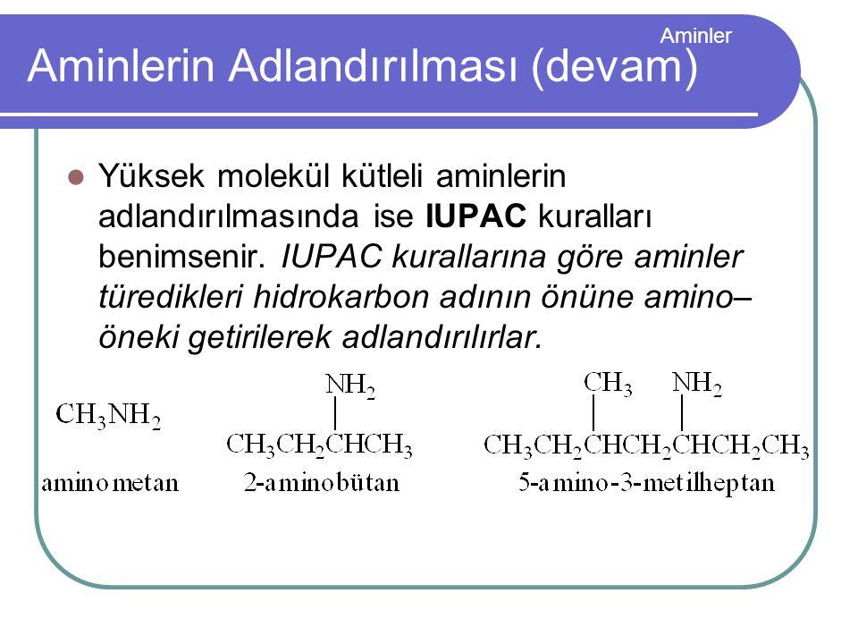 Aminler Aminlerin Adlandırılması (devam) Yüksek molekül kütleli aminlerin adlandırılmasında ise IUPAC kuralları benimsenir. IUPAC kurallarına göre ami