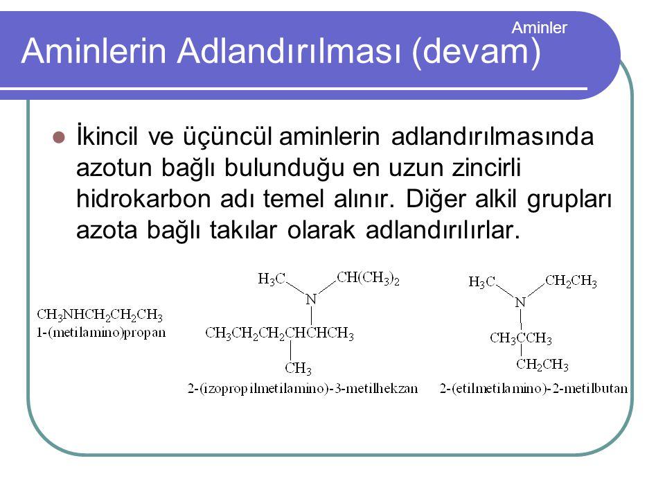 Aminler Aminlerin Adlandırılması (devam) İkincil ve üçüncül aminlerin adlandırılmasında azotun bağlı bulunduğu en uzun zincirli hidrokarbon adı temel