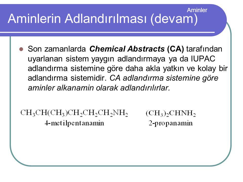 Aminler Aminlerin Adlandırılması (devam) Son zamanlarda Chemical Abstracts (CA) tarafından uyarlanan sistem yaygın adlandırmaya ya da IUPAC adlandırma
