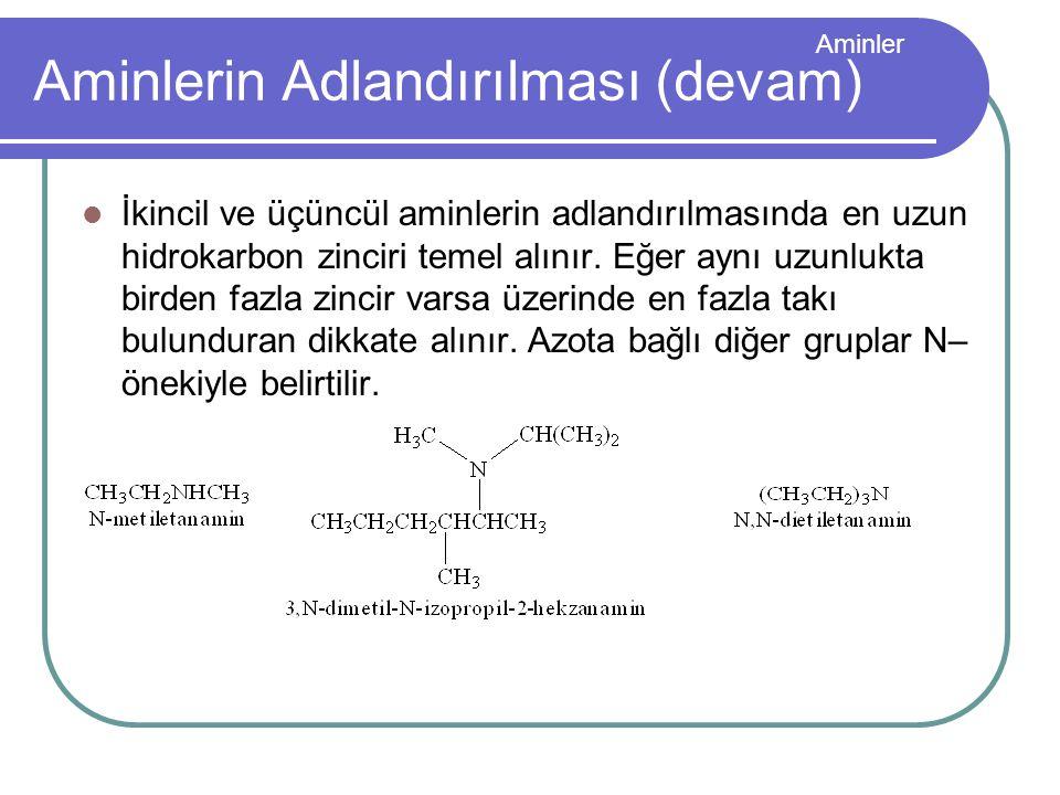 Aminler Aminlerin Adlandırılması (devam) İkincil ve üçüncül aminlerin adlandırılmasında en uzun hidrokarbon zinciri temel alınır. Eğer aynı uzunlukta