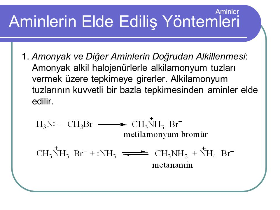 Aminler Aminlerin Elde Ediliş Yöntemleri 1. Amonyak ve Diğer Aminlerin Doğrudan Alkillenmesi: Amonyak alkil halojenürlerle alkilamonyum tuzları vermek