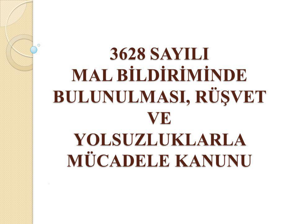 3628 SAYILI MAL BİLDİRİMİNDE BULUNULMASI, RÜŞVET VE YOLSUZLUKLARLA MÜCADELE KANUNU.