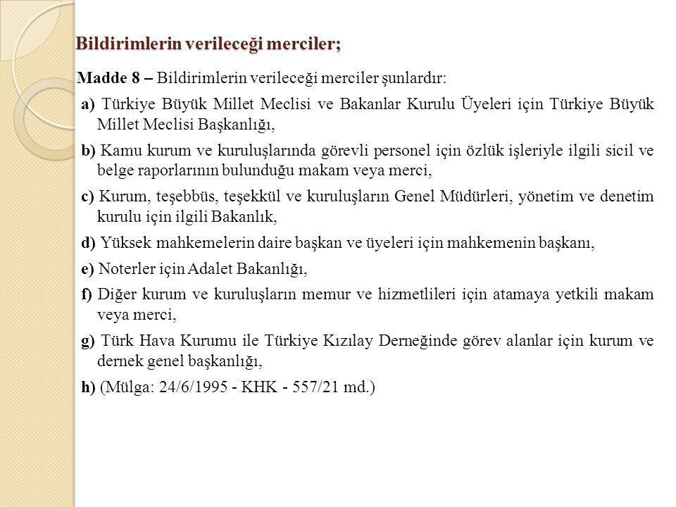 Bildirimlerin verileceği merciler; Madde 8 – Bildirimlerin verileceği merciler şunlardır: a) Türkiye Büyük Millet Meclisi ve Bakanlar Kurulu Üyeleri i