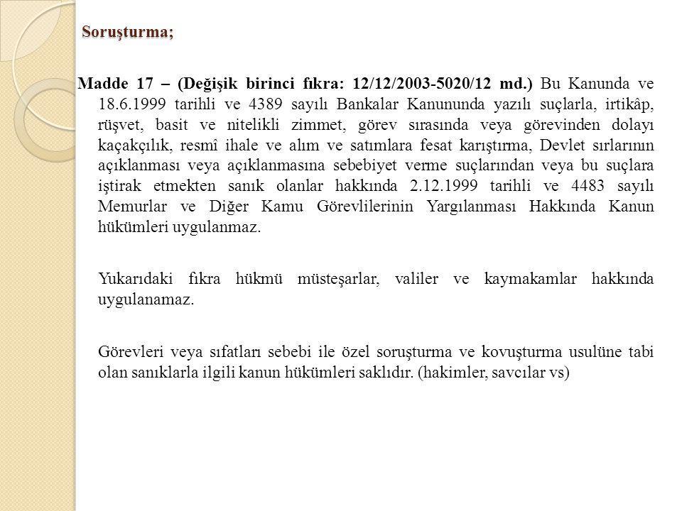 Soruşturma; Madde 17 – (Değişik birinci fıkra: 12/12/2003-5020/12 md.) Bu Kanunda ve 18.6.1999 tarihli ve 4389 sayılı Bankalar Kanununda yazılı suçlar