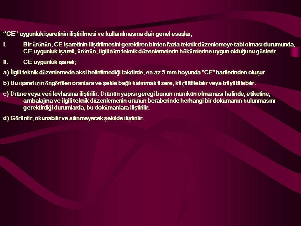 """"""" CE """" uygunluk işaretinin iliştirilmesi ve kullanılmasına dair genel esaslar; I.Bir ü r ü n ü n, CE işaretinin iliştirilmesini gerektiren birden fazl"""