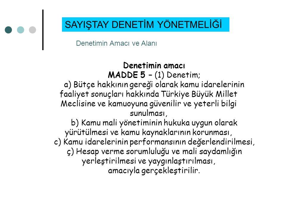 Denetimin amacı MADDE 5 – (1) Denetim; a) Bütçe hakkının gereği olarak kamu idarelerinin faaliyet sonuçları hakkında Türkiye Büyük Millet Meclisine ve