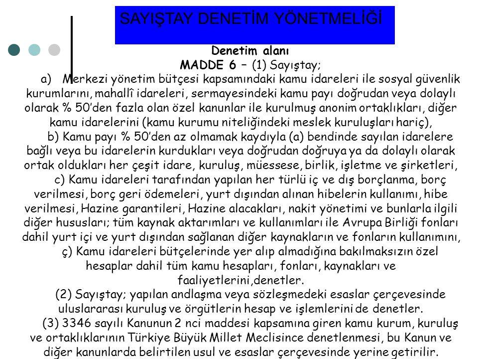 Denetim alanı MADDE 6 – (1) Sayıştay; a) Merkezi yönetim bütçesi kapsamındaki kamu idareleri ile sosyal güvenlik kurumlarını, mahallî idareleri, serma
