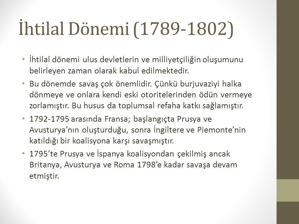 İhtilal Dönemi (1789-1802) İhtilal dönemi ulus devletlerin ve milliyetçiliğin oluşumunu belirleyen zaman olarak kabul edilmektedir.