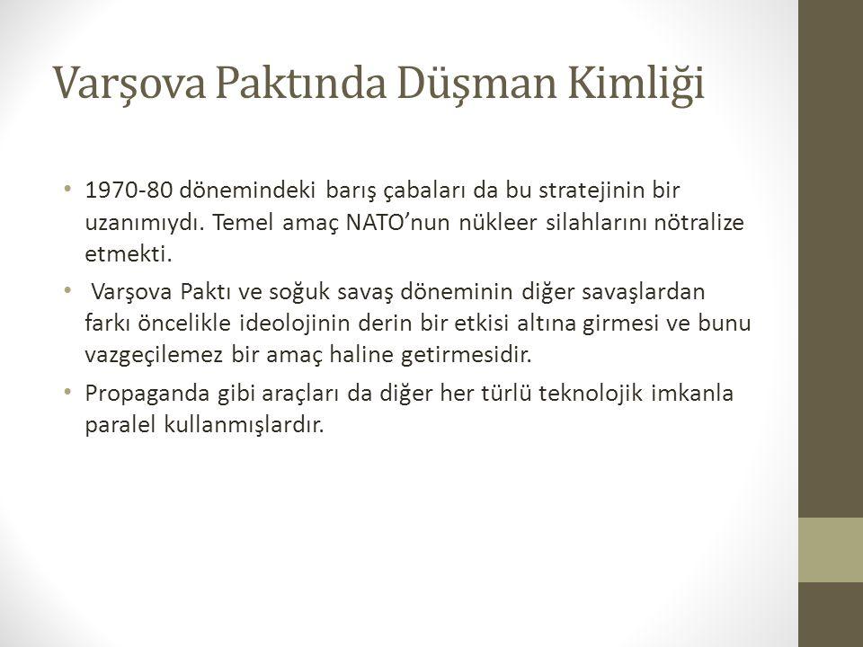 Varşova Paktında Düşman Kimliği 1970-80 dönemindeki barış çabaları da bu stratejinin bir uzanımıydı.