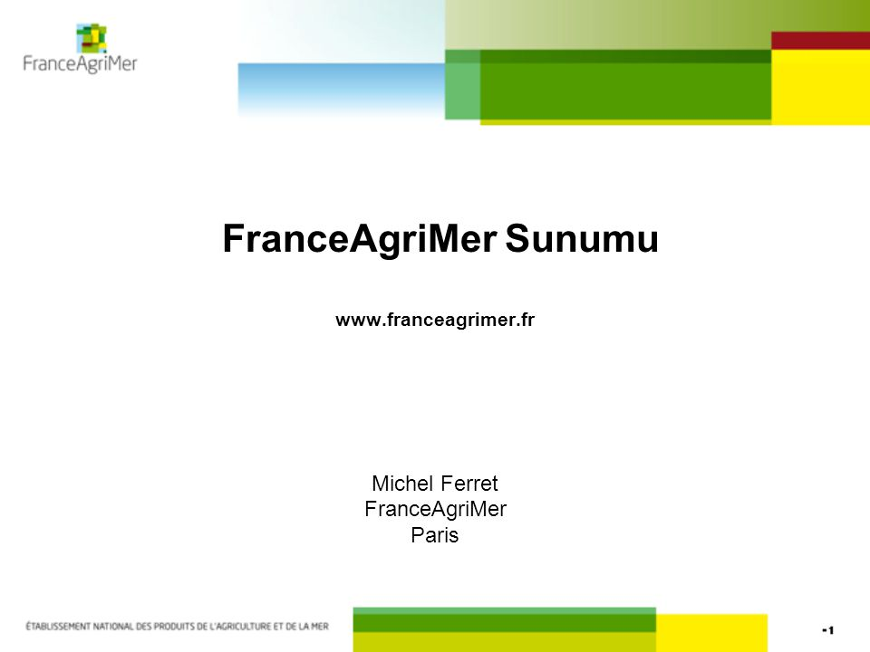 FranceAgriMer Sunumu www.franceagrimer.fr Michel Ferret FranceAgriMer Paris