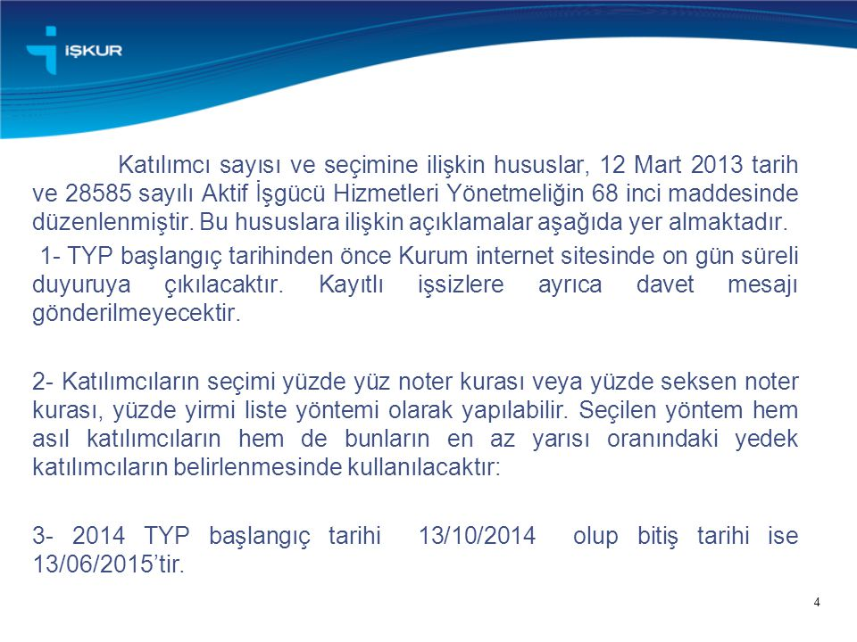 4 Katılımcı sayısı ve seçimine ilişkin hususlar, 12 Mart 2013 tarih ve 28585 sayılı Aktif İşgücü Hizmetleri Yönetmeliğin 68 inci maddesinde düzenlenmi