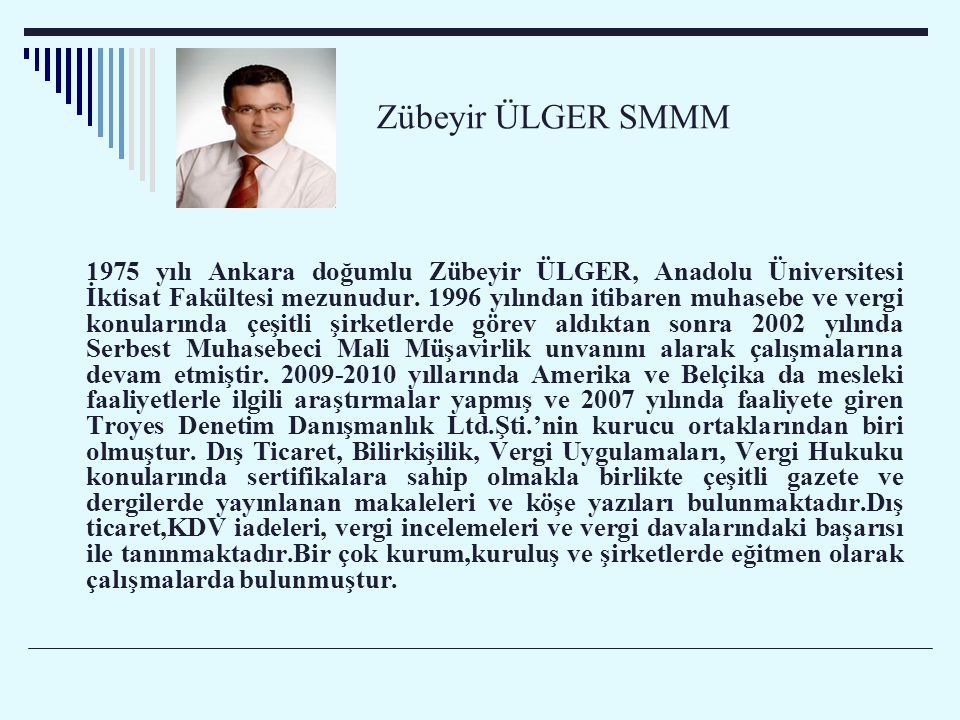 Zübeyir ÜLGER SMMM 1975 yılı Ankara doğumlu Zübeyir ÜLGER, Anadolu Üniversitesi İktisat Fakültesi mezunudur.