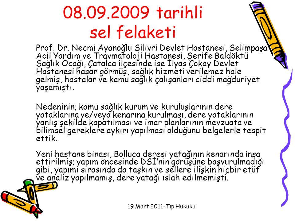 19 Mart 2011-Tıp Hukuku 08.09.2009 tarihli sel felaketi Prof. Dr. Necmi Ayanoğlu Silivri Devlet Hastanesi, Selimpaşa Acil Yardım ve Travmatoloji Hasta