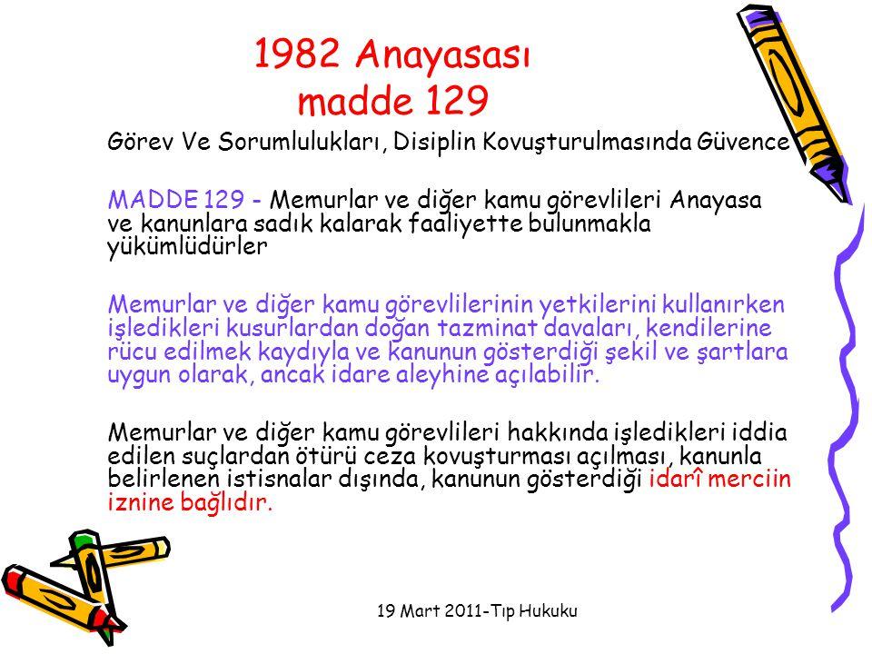 19 Mart 2011-Tıp Hukuku 1982 Anayasası madde 129 Görev Ve Sorumlulukları, Disiplin Kovuşturulmasında Güvence MADDE 129 - Memurlar ve diğer kamu görevl