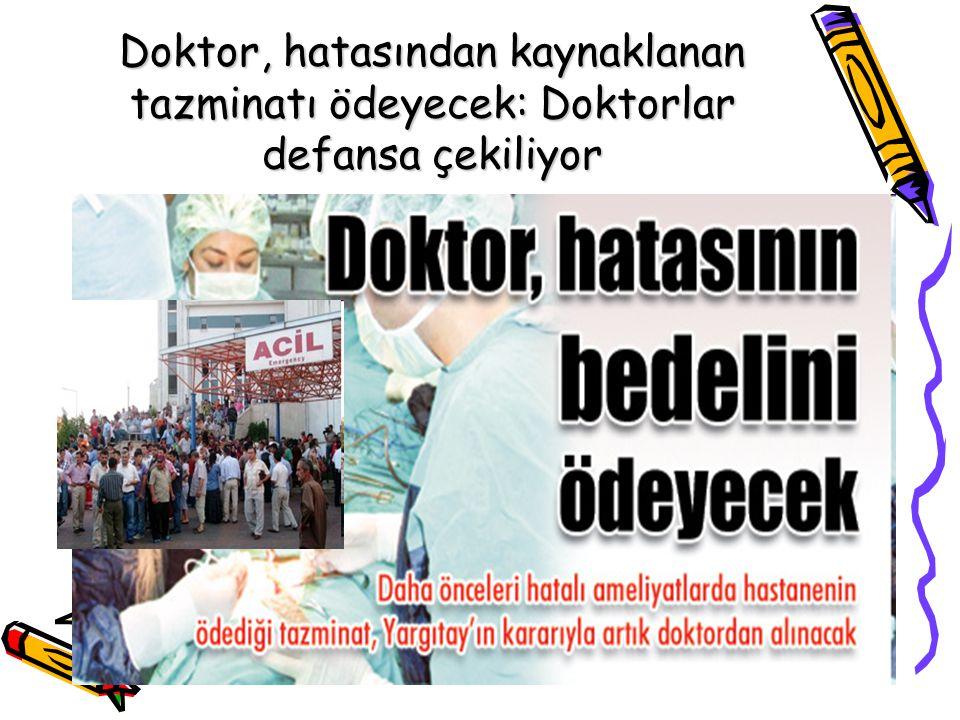 19 Mart 2011-Tıp Hukuku Doktor, hatasından kaynaklanan tazminatı ödeyecek: Doktorlar defansa çekiliyor