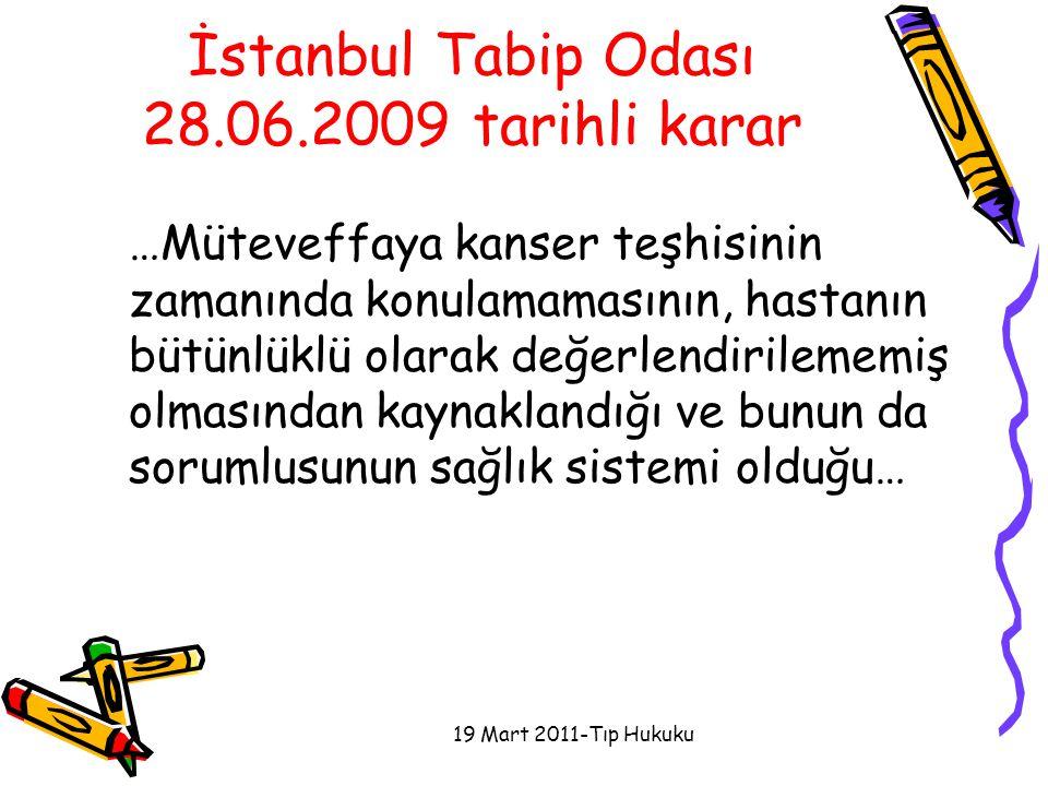İstanbul Tabip Odası 28.06.2009 tarihli karar …Müteveffaya kanser teşhisinin zamanında konulamamasının, hastanın bütünlüklü olarak değerlendirilememiş