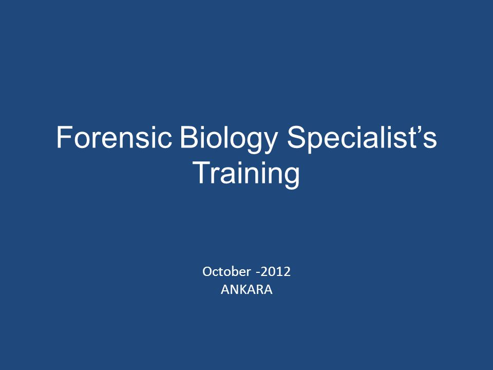 Forensic Biology Specialist's Training October -2012 ANKARA