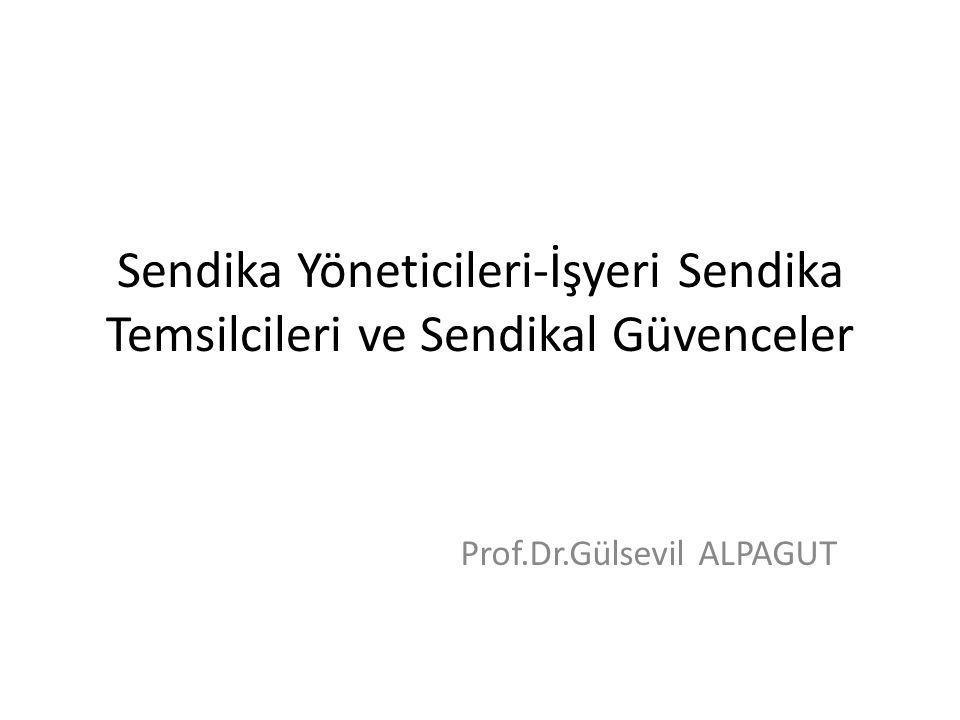 Sendika Yöneticileri-İşyeri Sendika Temsilcileri ve Sendikal Güvenceler Prof.Dr.Gülsevil ALPAGUT