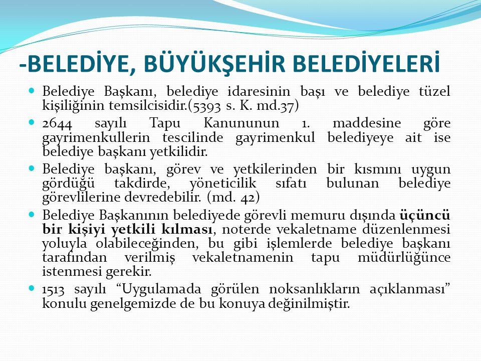 -BELEDİYE, BÜYÜKŞEHİR BELEDİYELERİ Belediye Başkanı, belediye idaresinin başı ve belediye tüzel kişiliğinin temsilcisidir.(5393 s. K. md.37) 2644 sayı