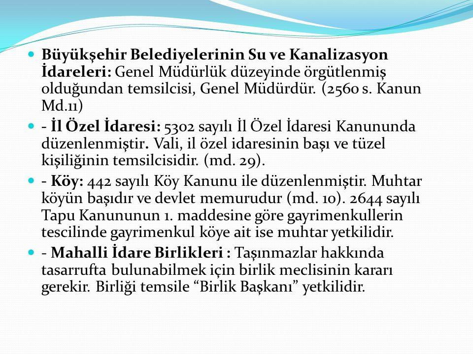 Büyükşehir Belediyelerinin Su ve Kanalizasyon İdareleri: Genel Müdürlük düzeyinde örgütlenmiş olduğundan temsilcisi, Genel Müdürdür. (2560 s. Kanun Md