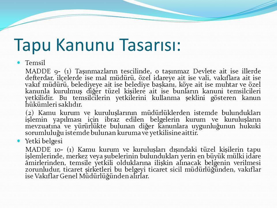 Tapu Kanunu Tasarısı: Temsil MADDE 9- (1) Taşınmazların tescilinde, o taşınmaz Devlete ait ise illerde defterdar, ilçelerde ise mal müdürü, özel idare