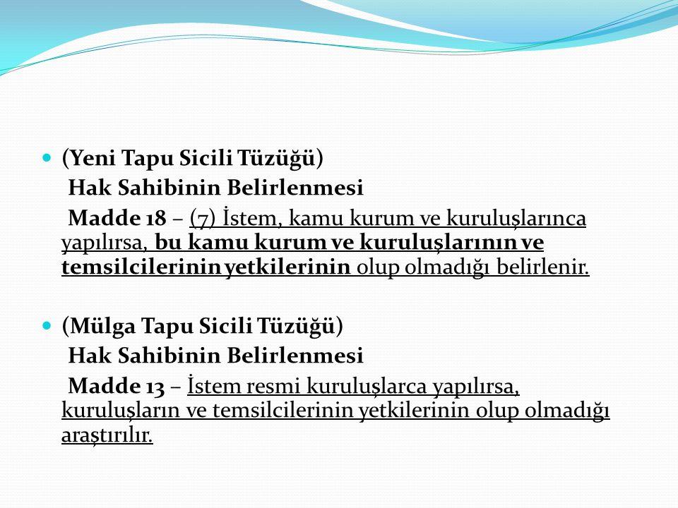 (Yeni Tapu Sicili Tüzüğü) Hak Sahibinin Belirlenmesi Madde 18 – (7) İstem, kamu kurum ve kuruluşlarınca yapılırsa, bu kamu kurum ve kuruluşlarının ve