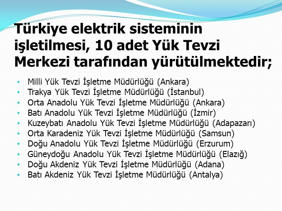 Türkiye elektrik sisteminin işletilmesi, 10 adet Yük Tevzi Merkezi tarafından yürütülmektedir; Milli Yük Tevzi İşletme Müdürlüğü (Ankara) Trakya Yük T